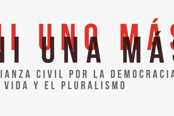 Ni uno más: Alianza civil por la democracia, la vida y el pluralismo